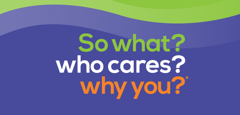 Introducing the New Edition of So what? who cares? why you?®